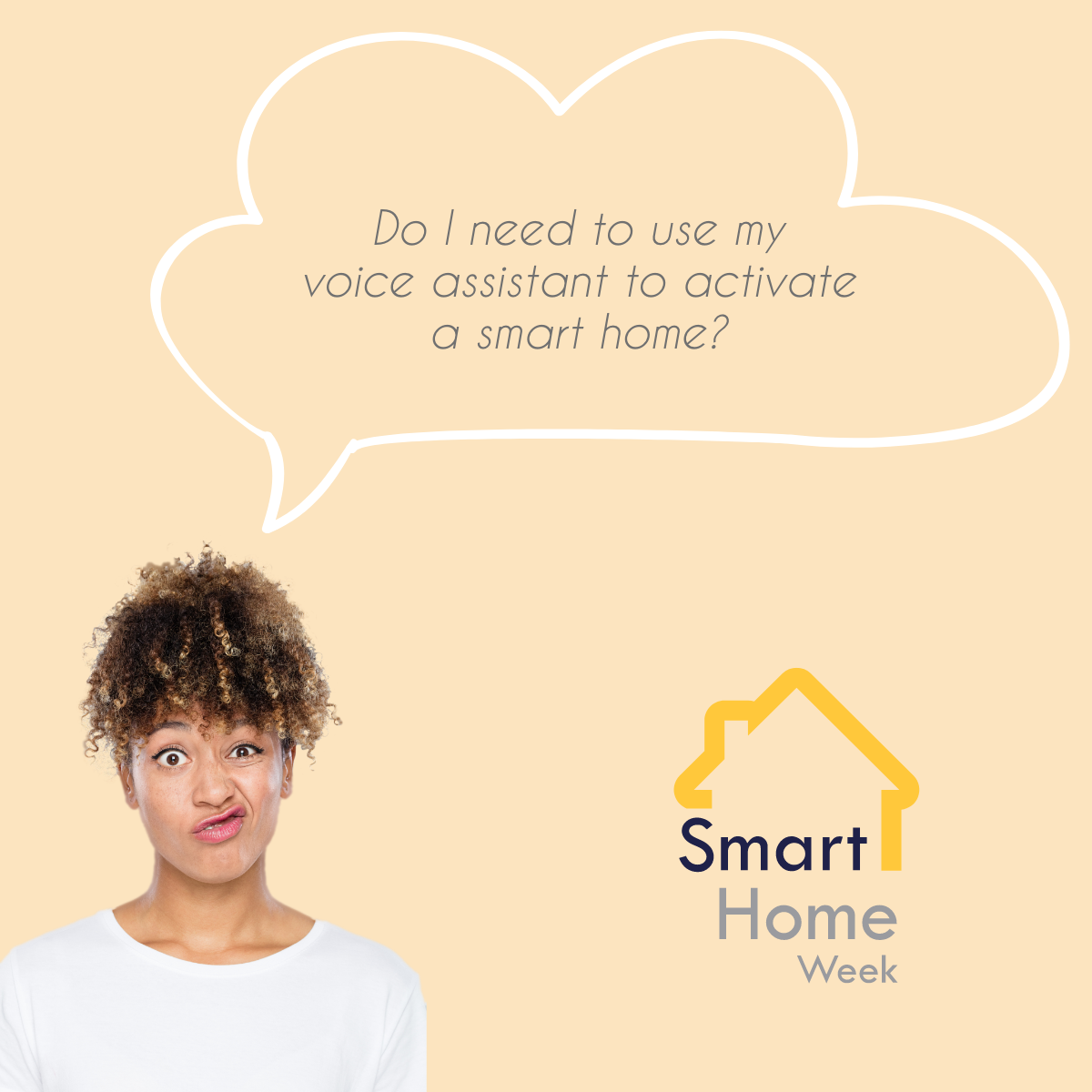 woman looking confused with a speech bubble saying Do I need to use my voice assistant to activate a smart home?