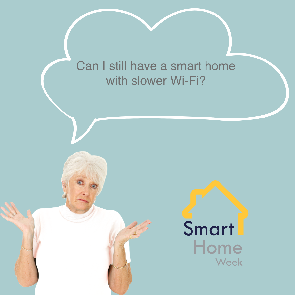 woman looking confused with speech bubble saying can i still have a smart home with slower wi-fi?