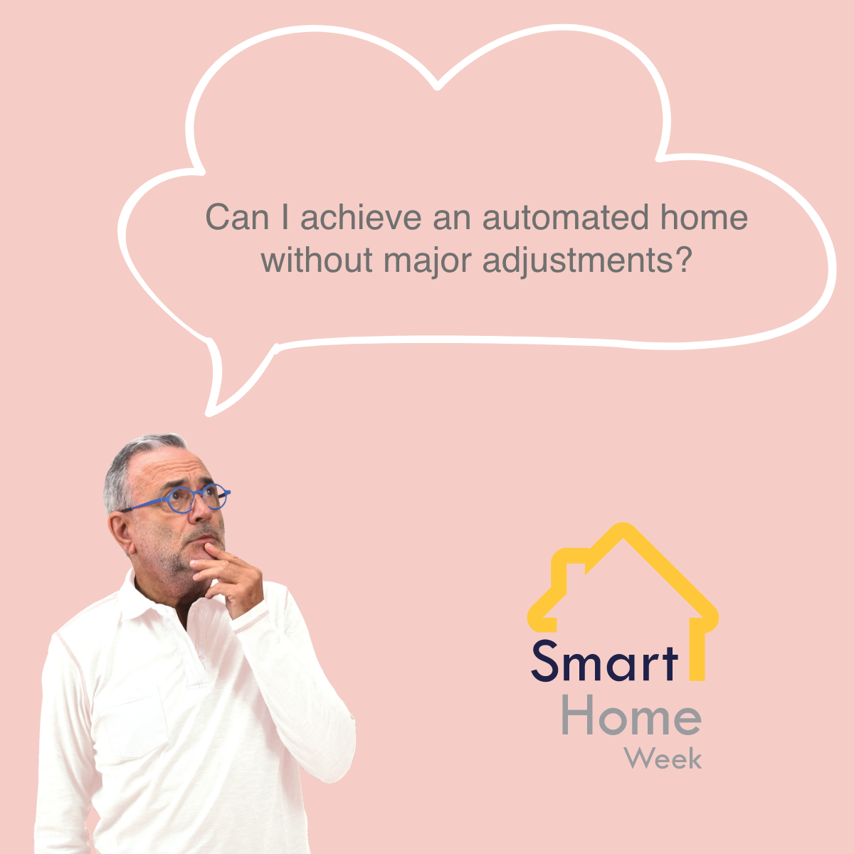 man looking confused with speech bubble stating can i achieve an automated home without major adjustments