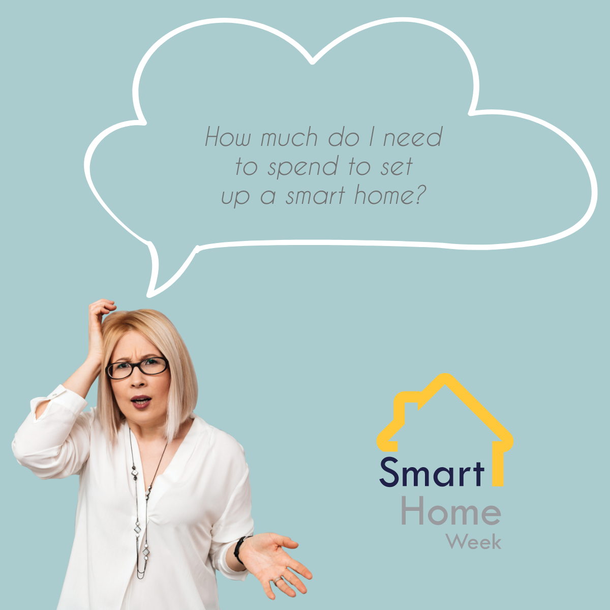 woman looking confused with a speech bubble saying how much do i need to spend to set up a smart home